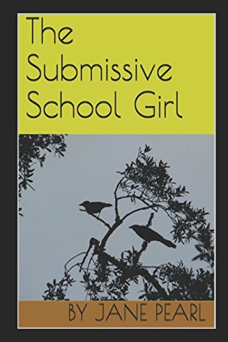The Submissive School Girl (Discrete Assignments): Jane Pearl