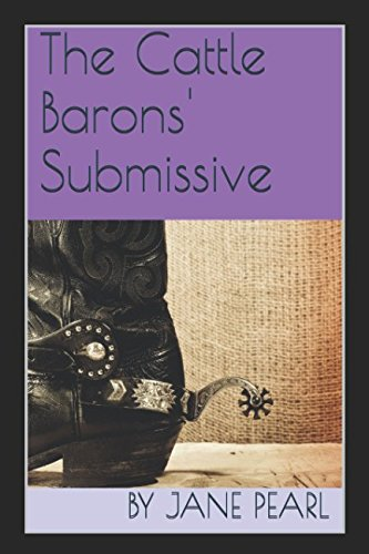 The Cattle Barons' Submissive (Discrete Assignments): By Jane Pearl
