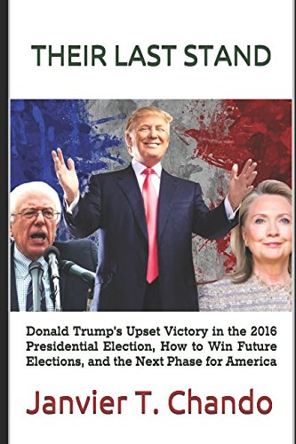 THEIR LAST STAND: Donald Trump?s Upset Victory in the 2016 Presidential Election, How to Win Future...