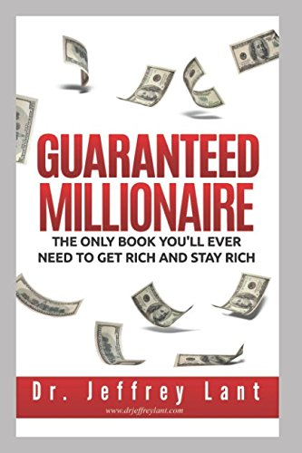 Guaranteed Millionaire: The Only Book You'll Ever: Dr. Jeffrey Lant