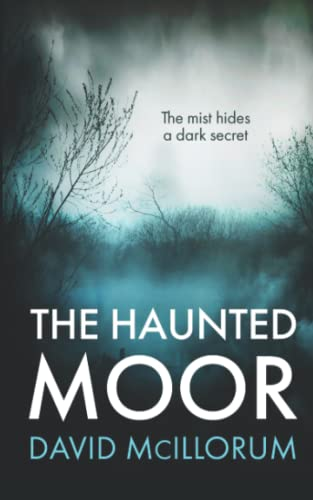 THE HAUNTED MOOR: The Mist Hides A: Mcillorum, David