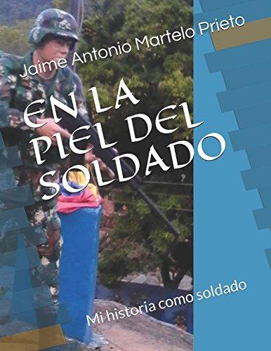EN LA PIEL DEL SOLDADO: Mi historia: Jaime Antonio Martelo