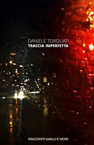 TRACCIA IMPERFETTA: racconti gialli e noir: Daniele Torquati
