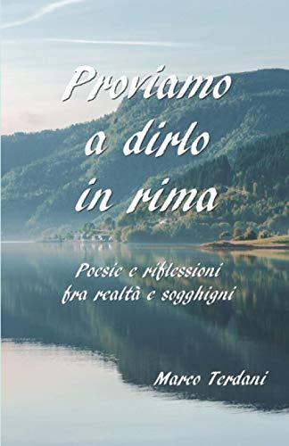 Proviamo a dirlo in rima: Poesie e: Marco Terdani