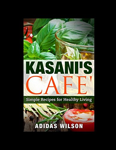 Kasani's Cafe': Simple Recipes for Healthy Living: Adidas Wilson