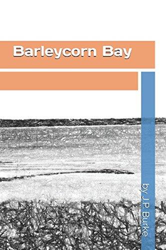 Barleycorn Bay: by J.P. Burke