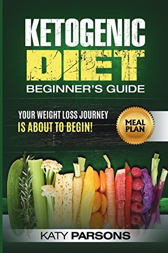 Ketogenic Diet Beginner?s Guide: Your Weight Loss Journey is About to Begin!: Katy Parsons