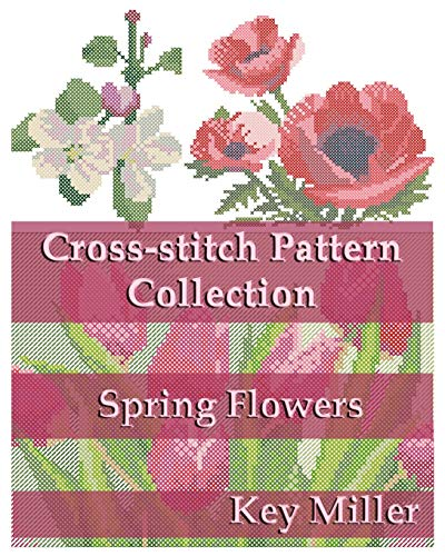 Cross-stitch Pattern Collection: Spring Flowers (Cross-stitch embroidery): Key Miller