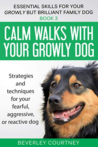9781520551265: Calm walks with your Growly Dog: Book 3 Strategies and techniques for your fearful, aggressive, or reactive dog (Essential Skills for your Growly but Brilliant Family Dog)