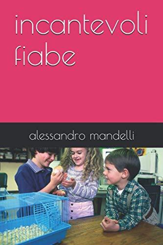 incantevoli fiabe (Italian Edition): mandelli, alessandro