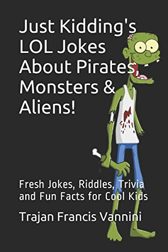 Just Kidding's LOL Jokes About Pirates, Monsters & Aliens!: Fresh Jokes, Riddles, Trivia ...