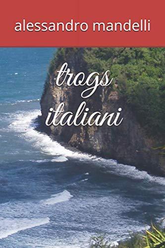 trogs italiani (fantastico) (Italian Edition): mandelli, alessandro