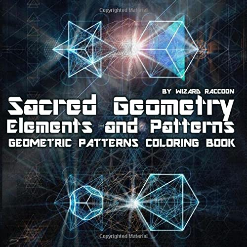 9781520625454: Geometric Patterns Coloring Book: Sacred Geometry Elements and Patterns – Drawings for Beginners, Kids and Adults (Wizard Raccoon Geometric Coloring Books)