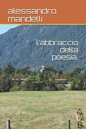 l'abbraccio della poesia. (1) (Italian Edition): mandelli, alessandro