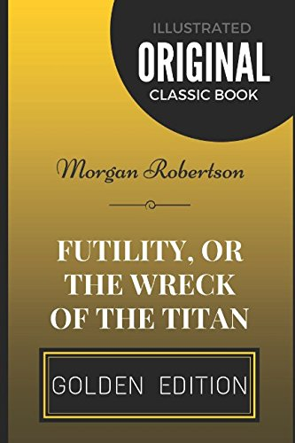 Futility, Or The Wreck Of The Titan: Morgan Robertson