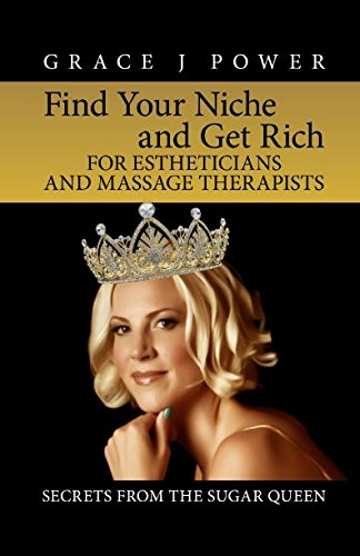 Find Your Niche and Get Rich for Estheticians and Massage Therapists: Grace J Power