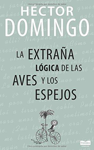 9781520657288: La extraña lógica de las aves y los espejos (Ficciones de domingo) (Spanish Edition)
