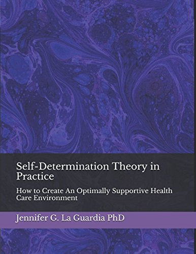 Self-Determination Theory in Practice: How to Create An Optimally Supportive Health Care ...