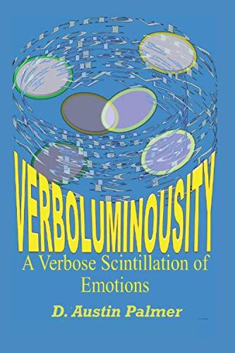 Verboluminousity: A Verbose Scintillation of Emotions (Paperback): D Austin Palmer