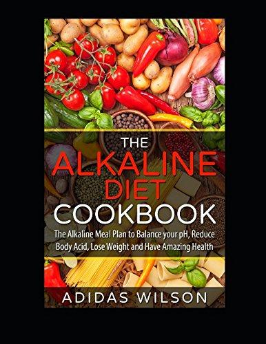 The Alkaline Diet CookBook: The Alkaline Meal: Adidas Wilson