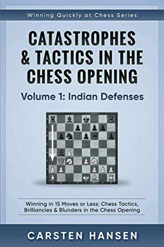 9781520708829: Catastrophes & Tactics in the Chess Opening - Volume 1: Indian Defenses: Winning in 15 Moves or Less: Chess Tactics, Brilliancies & Blunders in the Chess Opening