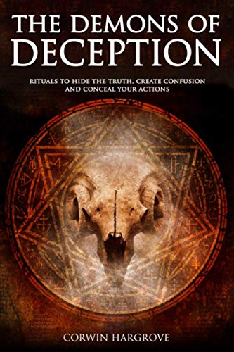 The Demons of Deception: Rituals to Hide the Truth, Create Confusion and Conceal Your Actions: ...