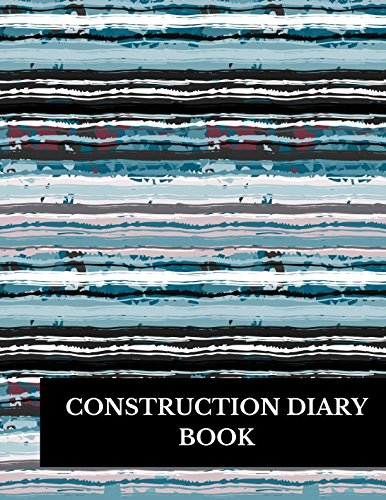 Construction Diary Book: Large 8.5 Inches By 11 Inches Construction Log Book: Journals For All