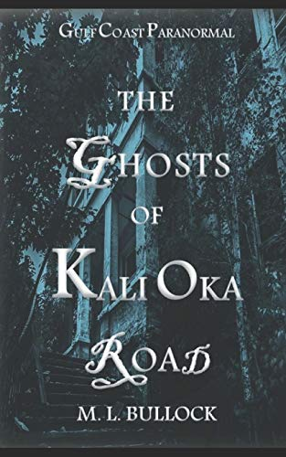 The Ghosts of Kali Oka Road (Gulf Coast Paranormal)