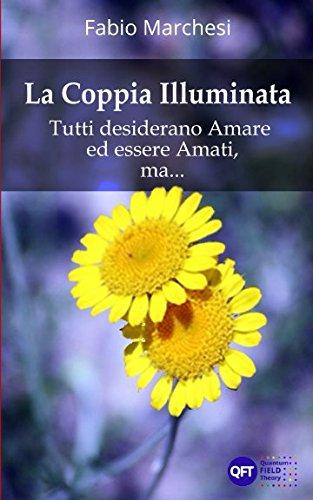 9781520764559: La Coppia Illuminata: Tutti desiderano Amare ed essere Amati, ma...