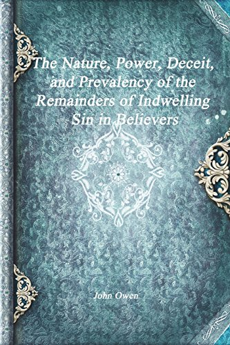 9781520768779: The Nature, Power, Deceit, and Prevalency of the Remainders of Indwelling Sin in Believers