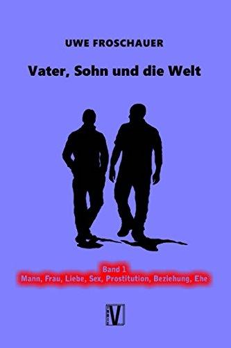 Vater, Sohn und die Welt: Band 1: Uwe Froschauer