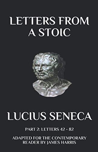 Seneca - Letters from a Stoic: Part: Lucius Seneca