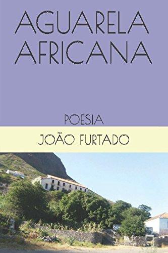 AGUARELA AFRICANA: POESIA: JOÃO FURTADO