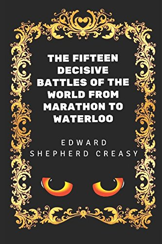 9781520805771: The Fifteen Decisive Battles of the World from Marathon to Waterloo: By Edward Shepherd Creasy - Illustrated