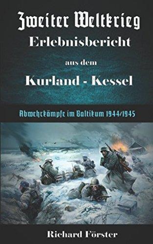 Zweiter Weltkrieg Erlebnisbericht aus dem Kurland-Kessel: Abwehrkämpfe: Förster, Richard