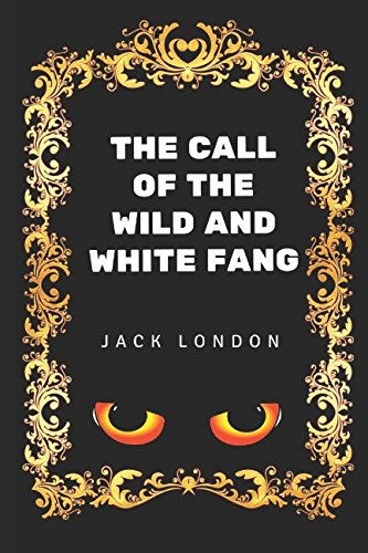 9781520812113: The Call of the Wild and White Fang: By Jack London - Illustrated