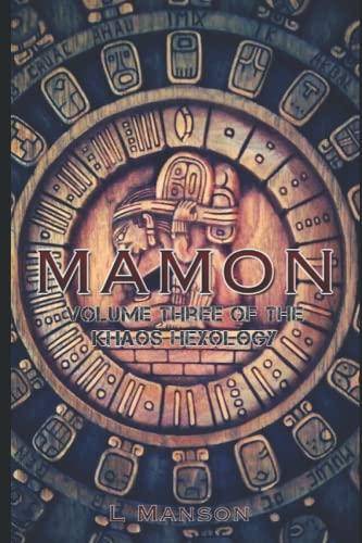 Mamon: Volume Three of the Khaos Hexology: Louise Manson