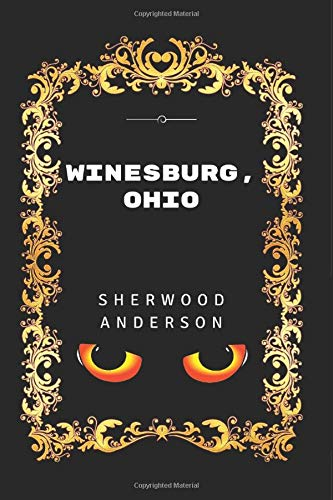 9781520827858: Winesburg, Ohio: By Sherwood Anderson - Illustrated