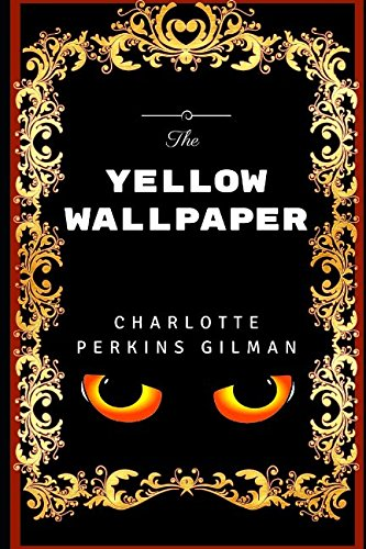 9781520827964: The Yellow Wallpaper: By Charlotte Perkins Gilman - Illustrated