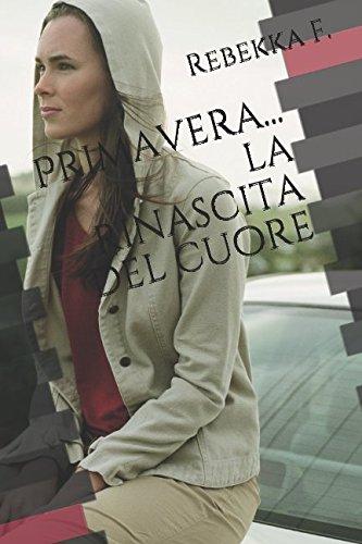 Primavera.la rinascita del cuore (Italian Edition): F., Rebekka