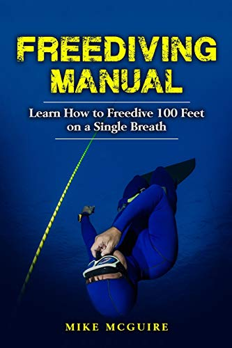 Freediving Manual: Learn How to Freedive 100: Mike McGuire