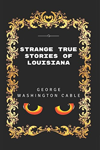 9781520854069: Strange True Stories Of Louisiana: By George Washington Cable - Illustrated