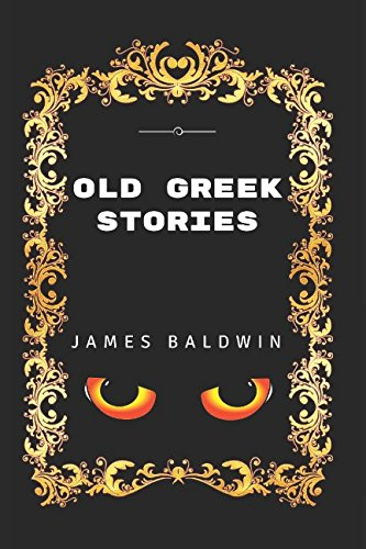 9781520855875: Old Greek Stories: By James Baldwin - Illustrated
