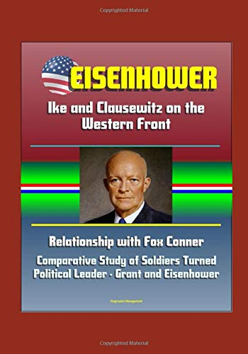 Eisenhower: Ike and Clausewitz on the Western: U.S. Government