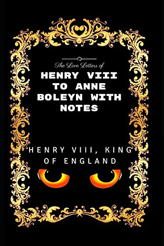 9781520861173: The Love Letters of Henry VIII to Anne Boleyn With Notes: By Henry VIII - Illustrated