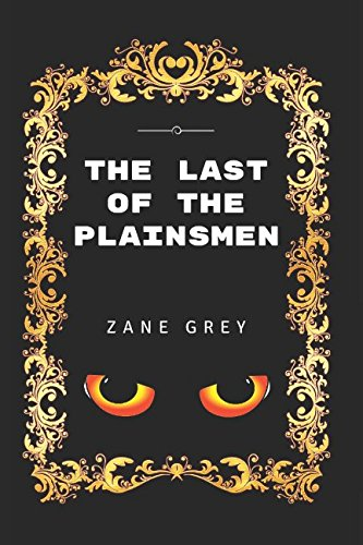 9781520863948: The Last Of The Plainsmen: By Zane Grey - Illustrated