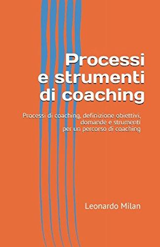Processi e strumenti di coaching: Il cambiamento: Leonardo Milan