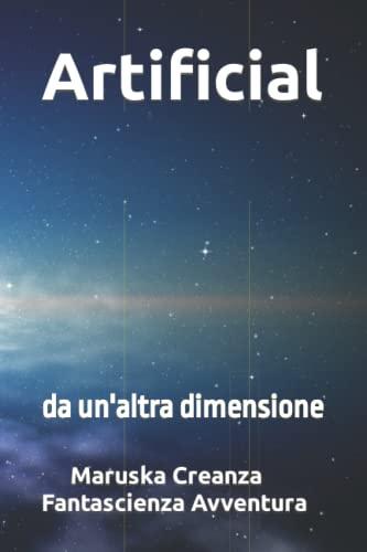 Artificial: da un'altra dimensione (Paperback): Fantascienza Avventura, Maruska