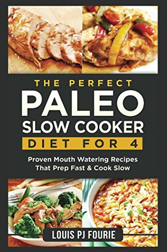 The Perfect Paleo Slow Cooker Diet For: Louis PJ Fourie