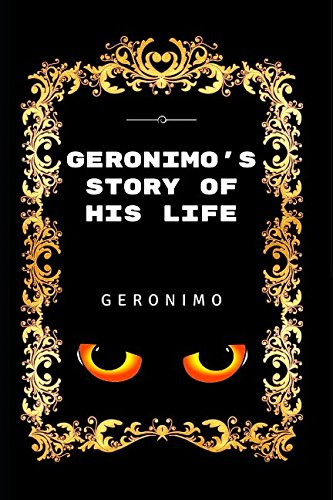 9781520877327: Geronimo's Story Of His Life: By Geronimo - Illustrated